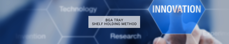 BGA TRAY Shelf holding method
